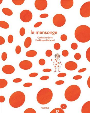 Le mensonge / Catherine Grive, Frédérique Bertrand (illustrateur) - Rouergue, 2016.